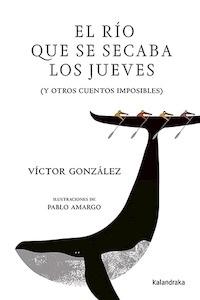 Libro: El río que se secaba los jueves - González, Víctor