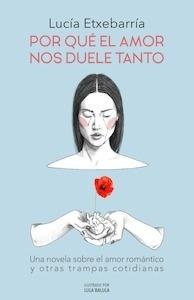 Libro: Por qué el amor nos duele tanto - Etxebarria Asteinza, Lucía