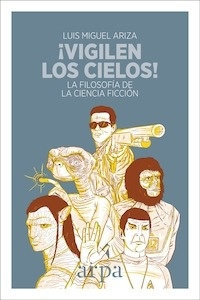 Libro: Vigilen los cielos! 'la filosofía de la ciencia ficción' - Ariza Victoria, Luis Miguel