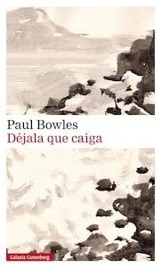 Libro: Déjala que caiga - Bowles, Paul