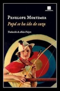 Libro: Papá se ha ido de caza - Mortimer, Penelope:
