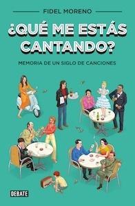 Libro: Qué me estás cantando? 'memoria de un siglo de canciones' - Moreno, Fidel