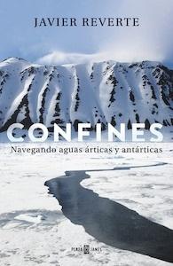 Libro: Confines 'navegando aguas árticas y antárticas' - Reverte, Javier