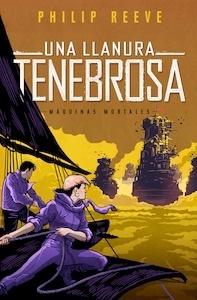 Libro: Una llanura tenebrosa '(Serie Máquinas mortales 4)' - Reeve, Philip