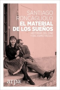 Libro: El material de los sueños. 'Historias del cine y del espectáculo.' - Roncagliolo Lohmann, Santiago