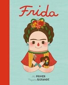 Libro: Mi Primer Pequeña & Grande Frida - Sánchez Vegara, Mª Isabel
