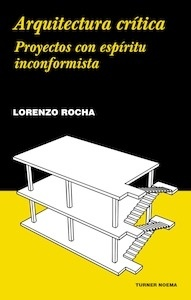 Libro: Arquitectura crítica. Proyectos con espíritu inconformista. - Rocha, Lorenzo