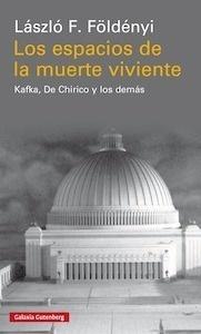 Libro: Los espacios de la muerte viviente. Kafka, De Chirico y los demás. - Foldenyi, Laszlo F.