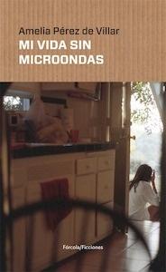 Libro: Mi vida sin microondas - Pérez de Villar, Amelia