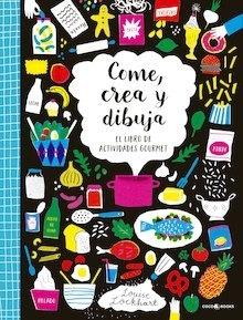 Libro: Come, crea y dibuja. El libro de actividades gourmet. - Lockhart, Louise