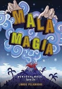 Libro: Mala magia 'Libros peligrosos, 1' - Bosch, Pseudonymous