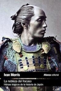 Libro: La nobleza del fracaso. 'Héroes trágicos de la historia de Japón.' - Morris, Ivan