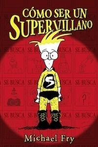 Libro: Cómo ser un supervillano - Fry, Michael