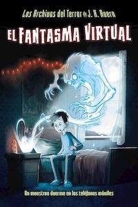 Libro: Los Archivos del Terror de J. X. Avern, 1. El fantasma virtual 'Un monstruo duerme en los teléfonos móviles.' - Valero, Jaime