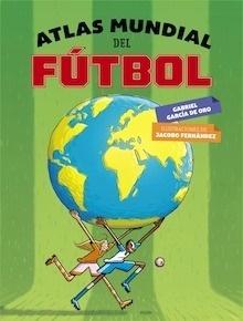 Libro: Atlas mundial del fútbol - García De Oro, Gabriel
