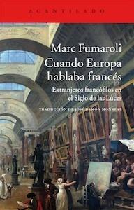 Libro: Cuando Europa hablaba francés 'Extranjeros francófilos en el Siglo de las Luces' - Fumaroli, Marc