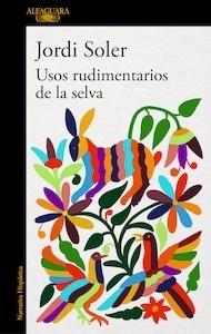 Libro: Usos rudimentarios de la selva - Soler, Jordi