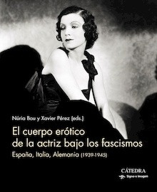 Libro: El cuerpo erótico de la actriz bajo los fascismos - Bou, Nuria