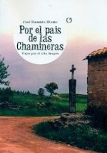 Libro: Por el país de las Chamineras. Viajes por el Alto Aragón. - Dieste Arbues, Chuse Damian