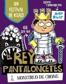 Libro: El rey Pantaloncetes y el monstruo de Crong - Riley, Andy