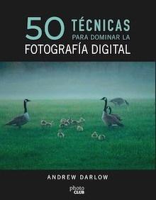 Libro: 50 técnicas para dominar la fotografía digital - Darlow, Andrew
