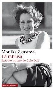 Libro: La intrusa. Retrato íntimo de Gala Dalí - Zgustova, Monika