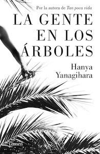 Libro: La gente en los árboles - Yanagihara, Hanya