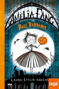 Amelia fang y el baile barbárico Vol.1 - Anderson, Laura Ellen