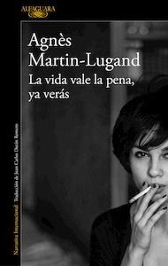 Libro: La vida vale la pena, ya verás - Martin-Lugand, Agnès