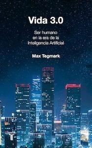 Libro: Vida 3.0 'qué significa ser humano en la era de la inteligencia artificial' - Tegmark, Max