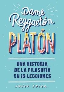 Libro: Dame reggaetón, Platón 'una historia de la filosofía en 15 lecciones' - Soler, Josep