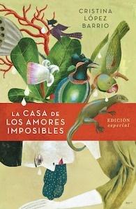 Libro: La casa de los amores imposibles (edición especial) - López Barrio, Cristina