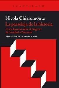 Libro: La paradoja de la historia. Cinco lecturas sobre el progreso: de Stendhal a Pasternak. - Chiaromonte, Nicola