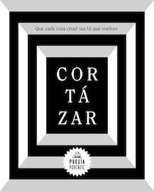 Libro: Que cada cosa cruel sea tú que vuelves (Poesía portátil) - Cortazar, Julio