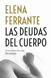 Libro: Las deudas del cuerpo (Dos amigas vol. 3) - Ferrante, Elena