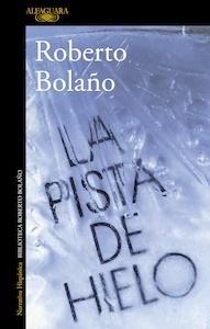 Libro: La pista de hielo - Bolaño, Roberto