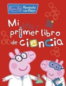 Libro: Mi primer libro de ciencia (Peppa Pig. Actividades) - Varios Autores