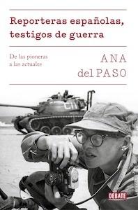 Libro: Reporteras españolas, testigos de guerra. De las pioneras a las actuales. - Del Paso, Ana