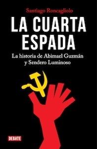 Libro: La cuarta espada. La historia de Abimael Guzmán y Sendero Luminoso. - Roncagliolo, Santiago