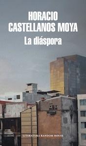 Libro: La diáspora - Castellanos  Moya, Horacio