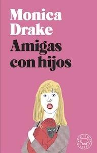 Libro: Amigas con hijos (BOLSILLO) - Drake, Monica