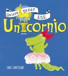 Libro: Quiero ganar ese unicornio - Santiago, Fabi