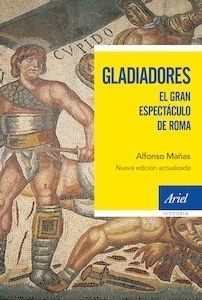 Libro: Gladiadores. El gran espectáculo de Roma. - Mañas, Alfonso