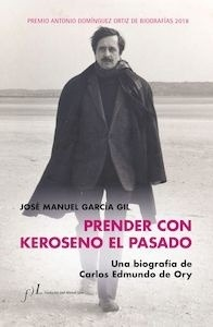 Libro: Prender con Keroseno el pasado. Una biografía de Carlos Edmundo de Ory - García, José Manuel