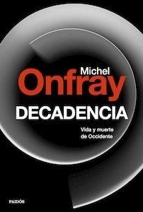 Libro: Decadencia. Vida y muerte de Occidente. 'Vol. II de 'Breve enciclopedia del mundo'' - Onfray, Michel