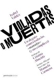 Libro: Violadas o muertas. Un alegato contra todas las 'manadas' (y sus cómplices). - Valdés, Isabel