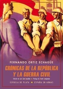 Libro: Crónicas de la República y la Guerra Civil - Ortiz Echagüe, Fernando