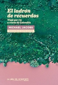 Libro: El ladrón de recuerdos. Viaje por río a través de Colombia. - Jacobs, Michael