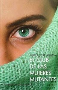 Libro: El club de la mujeres mutantes - Allueva, María José