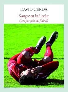 Libro: Sangre en la hierba 'los porqués del fútbol' - Cerdá García, David
